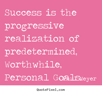 Success is the progressive realization of predetermined, worthwhile,.. Paul Meyer popular success quotes