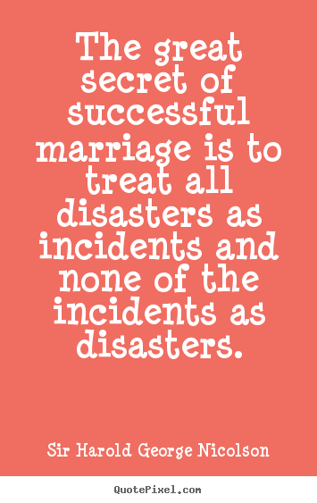 Customize picture quotes about success - The great secret of successful marriage is to treat all disasters..
