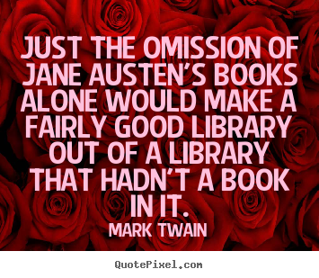 Success quotes - Just the omission of jane austen's books alone would..