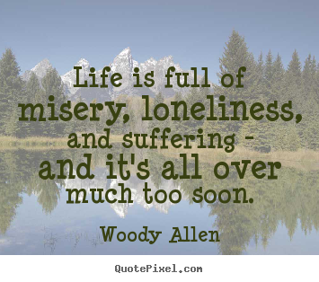 Woody Allen picture quotes - Life is full of misery, loneliness, and suffering.. - Success quote