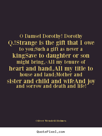 Success quotes - O damsel dorothy! dorothy q.!strange is the gift that i owe to you;such..