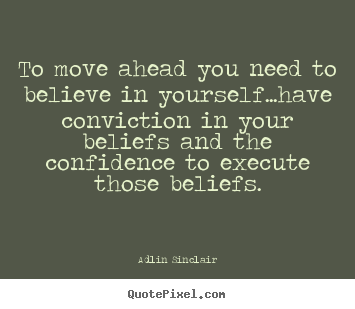 Create picture quote about success - To move ahead you need to believe in yourself...have..