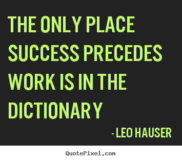 Customize picture quotes about success - The only place success precedes work is in the dictionary