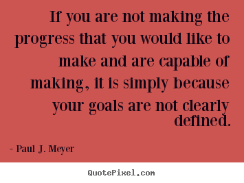 If you are not making the progress that you would.. Paul J. Meyer popular success quotes