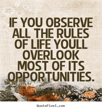 Create custom picture quotes about success - If you observe all the rules of life youll overlook most of its opportunities.