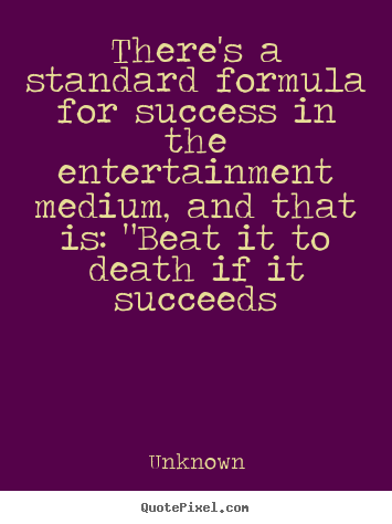 Quotes about success - There's a standard formula for success in the entertainment medium,..