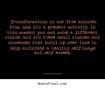Jillian Michaels picture quotes - ‎transformation is not five minutes from now; it's.. - Success quotes