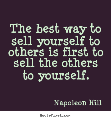 The best way to sell yourself to others is first.. Napoleon Hill top success quotes