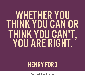 Success quote - Whether you think you can or think you can't, you are right.