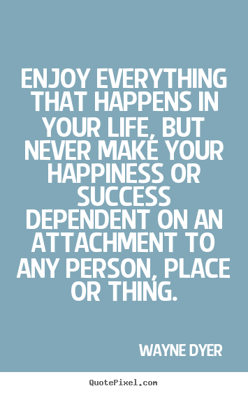 Success quotes - Enjoy everything that happens in your life, but..