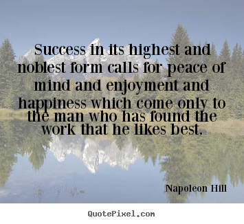 Napoleon Hill picture quotes - Success in its highest and noblest form calls.. - Success quote