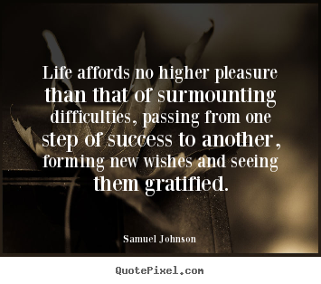 Create your own picture quotes about success - Life affords no higher pleasure than that of surmounting..