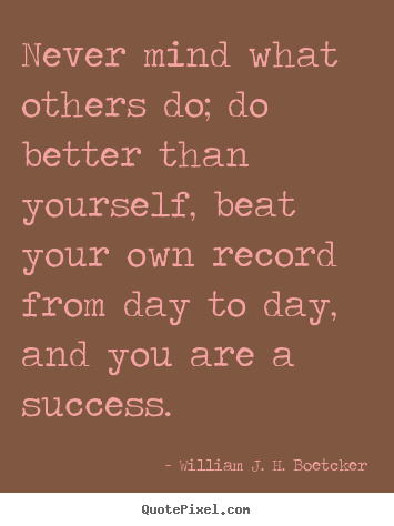 How to make picture quotes about success - Never mind what others do; do better than yourself,..