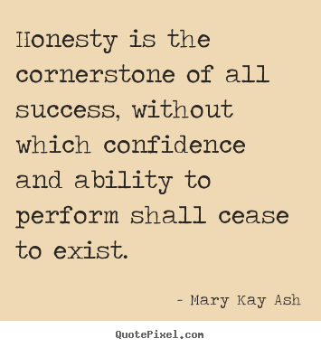 Design picture quotes about success - Honesty is the cornerstone of all success, without which confidence..