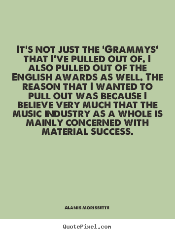 Success quotes - It's not just the 'grammys' that i've pulled..