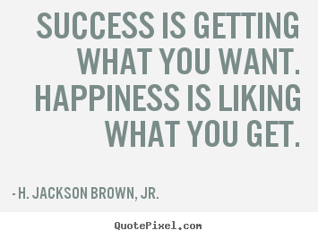 Create graphic picture quotes about success - Success is getting what you want. happiness is liking what..