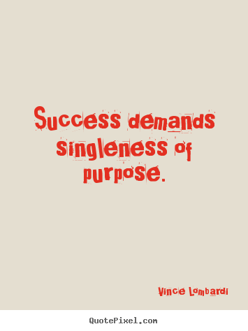 Create picture quotes about success - Success demands singleness of purpose.
