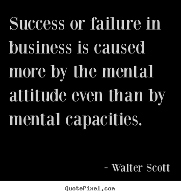 Walter Scott picture quotes - Success or failure in business is caused more by the mental.. - Success quotes