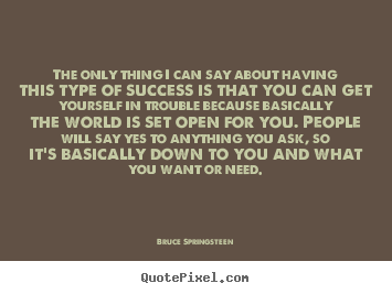 Create your own picture quotes about success - The only thing i can say about having this type..