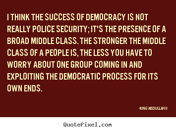 Success quotes - I think the success of democracy is not really police security;..