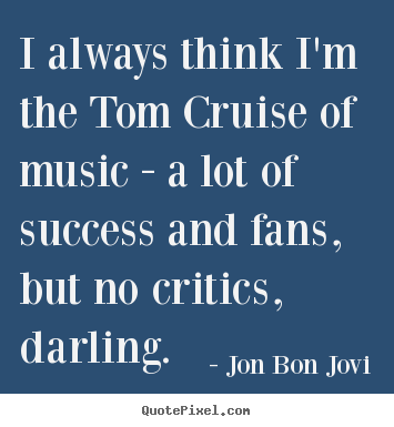 Diy picture quotes about success - I always think i'm the tom cruise of music..