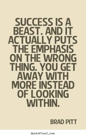 Quotes about success - Success is a beast. and it actually puts the emphasis on..