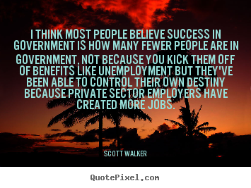 Success quotes - I think most people believe success in government is how..