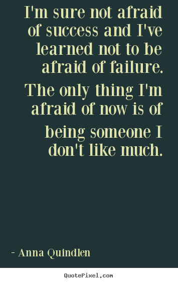 Success quote - I'm sure not afraid of success and i've learned not..