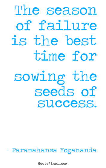 Paramahansa Yogananda picture quotes - The season of failure is the best time for sowing the seeds.. - Success quotes