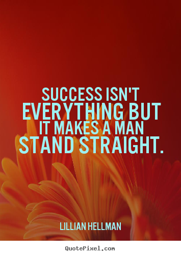 Success quote - Success isn't everything but it makes a man stand..