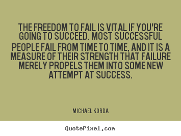 Success quote - The freedom to fail is vital if you're going to succeed. most..
