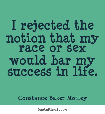 Quotes about success - I rejected the notion that my race or sex would..