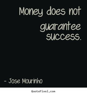 Jose Mourinho picture quotes - Money does not guarantee success. - Success quotes