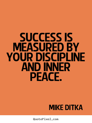 Sayings about success - Success is measured by your discipline and..