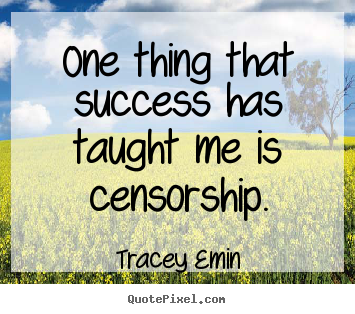 Success quote - One thing that success has taught me is..