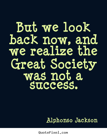 Quotes about success - But we look back now, and we realize the..
