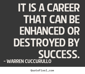 It is a career that can be enhanced or destroyed by success. Warren Cuccurullo great success sayings