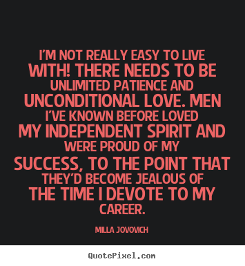 I'm not really easy to live with! there needs to.. Milla Jovovich  success quote