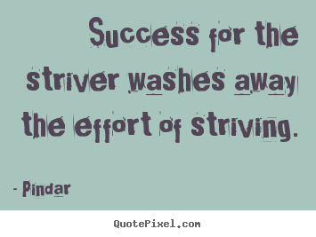 Success quotes - Success for the striver washes away the effort of striving.