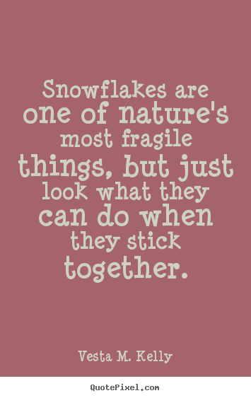 Sayings About Success   Snowflakes Are One Of Natureu0027s Most Fragile Things,  But.