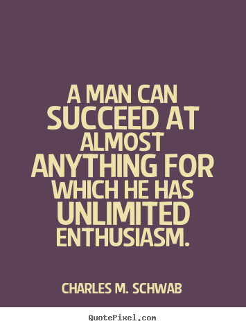 How to make picture quotes about success - A man can succeed at almost anything for which..