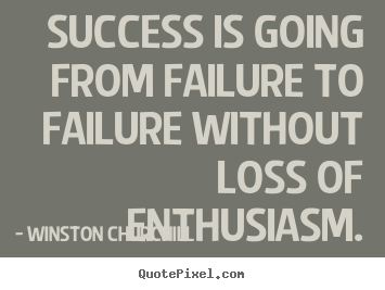 Success is going from failure to failure.. Winston Churchill  success quote