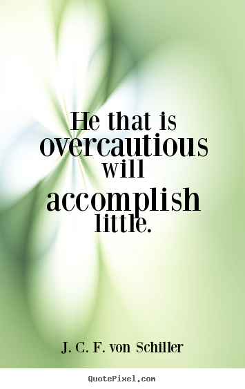 Success quotes - He that is overcautious will accomplish little.