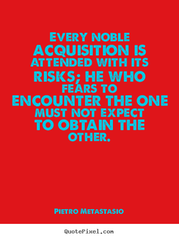 Success quote - Every noble acquisition is attended with its risks;..