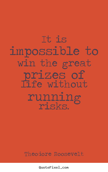 How to make poster quotes about success - It is impossible to win the great prizes of life..