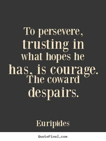 To persevere, trusting in what hopes he has, is.. Euripides  success quotes