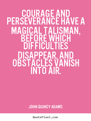Make custom picture quote about success - Courage and perseverance have a magical talisman, before..