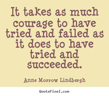 Quotes about success - It takes as much courage to have tried and failed as it..