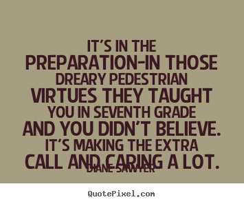 Success quote - It's in the preparation-in those dreary pedestrian virtues..