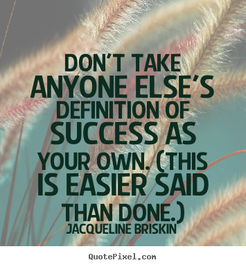 Customize picture quotes about success - Don't take anyone else's definition of success as..
